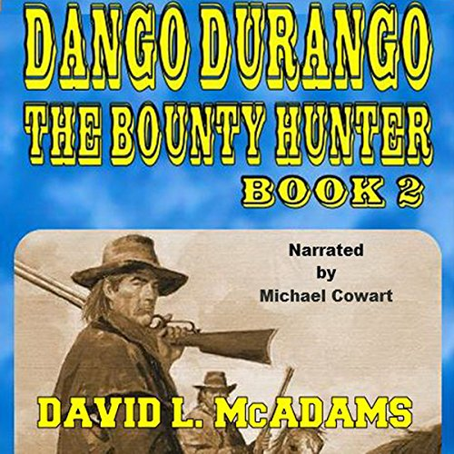 The Hunt for Zeke Scott     Dango Durango the Bounty Hunter Series, Book 2              By:                                                                                                                                 David L. McAdams                               Narrated by:                                                                                                                                 Michael Cowart                      Length: 2 hrs and 23 mins     Not rated yet     Overall 0.0