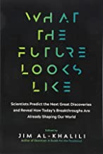 What the Future Looks Like: Scientists Predict the Next Great Discoveries―and Reveal How Today's Breakthroughs Are Already Shaping Our World