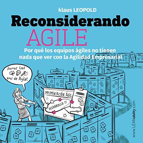 Reconsiderando Agile: Por qué los equipos ágiles no tienen nada que ver con la Agilidad Empresarial (Spanish Edition)
