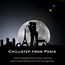Chillstep from Paris: Liquid Dubstep French Music Grooves & Soft Electronic Restaurant Music Background