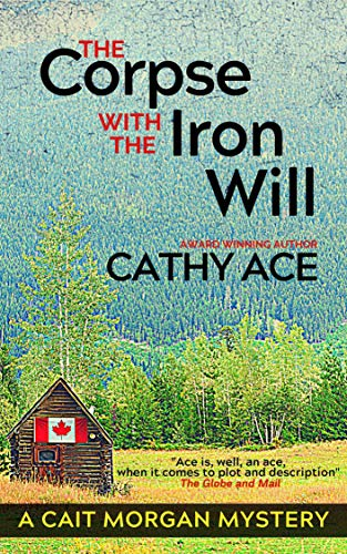 The Corpse with the Iron Will (The Cait Morgan Mysteries Book 10) by [Cathy Ace]