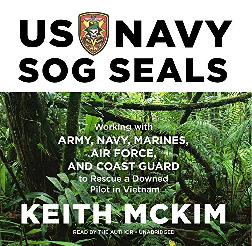 US Navy Sog Seals: Working with Army, Navy, Marines, Air Force, and Coast Guard to Rescue a Downed Pilot in Vietnam (Macv-sog Medal of Honor Recipients, Band 2)