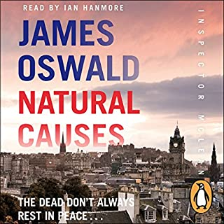 Natural Causes     An Inspector McLean Novel, Book 1              By:                                                                                                                                 James Oswald                               Narrated by:                                                                                                                                 Ian Hanmore                      Length: 11 hrs and 38 mins     1,775 ratings     Overall 4.3