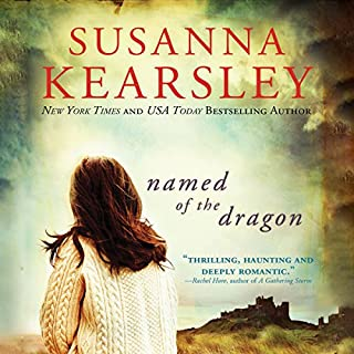 Named of the Dragon                   By:                                                                                                                                 Susanna Kearsley                               Narrated by:                                                                                                                                 Katherine Kellgren                      Length: 10 hrs and 35 mins     216 ratings     Overall 3.9