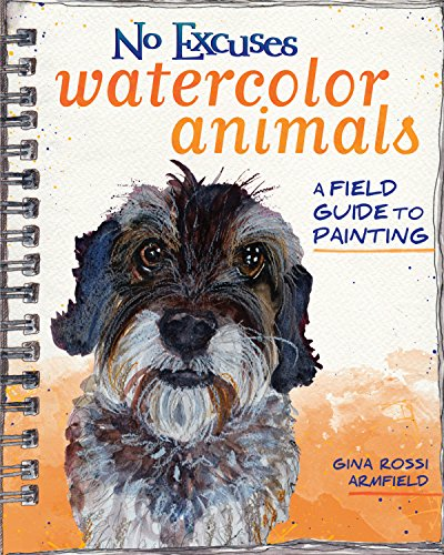 No Excuses Watercolor Animals: A Field Guide to Painting