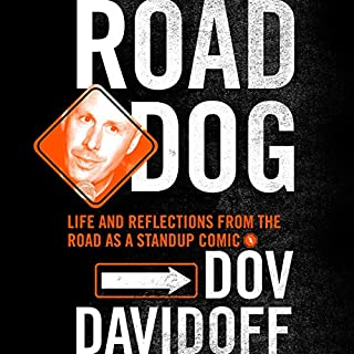 Road Dog     Life and Reflections from the Road as a Stand-up Comic              Autor:                                                                                                                                 Dov Davidoff                               Sprecher:                                                                                                                                 Dov Davidoff                      Spieldauer: 5 Std. und 31 Min.     1 Bewertung     Gesamt 5,0