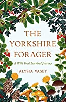 The Yorkshire Forager: A Wild Food Survival Journey
