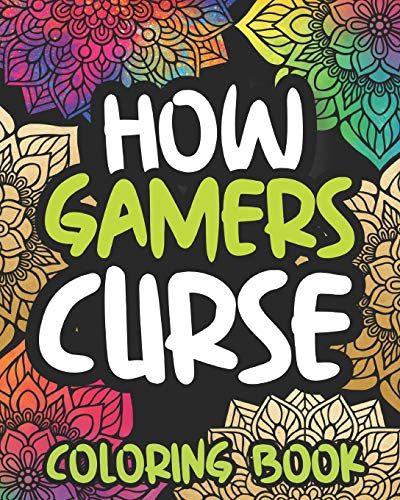 How Gamers Curse: Swearing Coloring Book For Adults, Funny Gaming Lovers Gift Idea For Women Or Men
