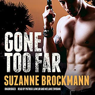 Gone Too Far     The Troubleshooters, Book 6              By:                                                                                                                                 Suzanne Brockmann                               Narrated by:                                                                                                                                 Patrick Lawlor,                                                                                        Melanie Ewbank                      Length: 18 hrs and 41 mins     2 ratings     Overall 5.0