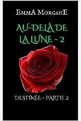 AU-DELÀ DE LA LUNE - 2: DESTINÉE - PARTIE 2 (AU-DELÀ DE LA LUNE (format poche)) Format Kindle