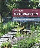 Wege zum Naturgarten: Gärten umgestalten und bepflanzen von  Peter Richard