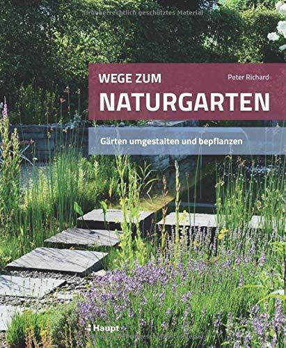 Buchseite und Rezensionen zu 'Wege zum Naturgarten: Gärten umgestalten und bepflanzen' von  Peter Richard
