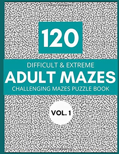 120 Difficult & Extreme Adult Mazes: Challenging Mazes Puzzle Book