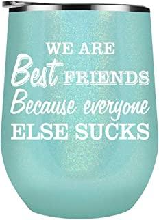 We are Best Friends Because Everyone Else Sucks - Funny Birthday Gift, for Best Friends, Sisters, Girlfriends, Besties and BFF - on 12 oz Seafoam Glitter Wine Tumbler