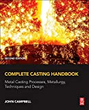 Complete Casting Handbook: Metal Casting Processes, Metallurgy, Techniques and Design...