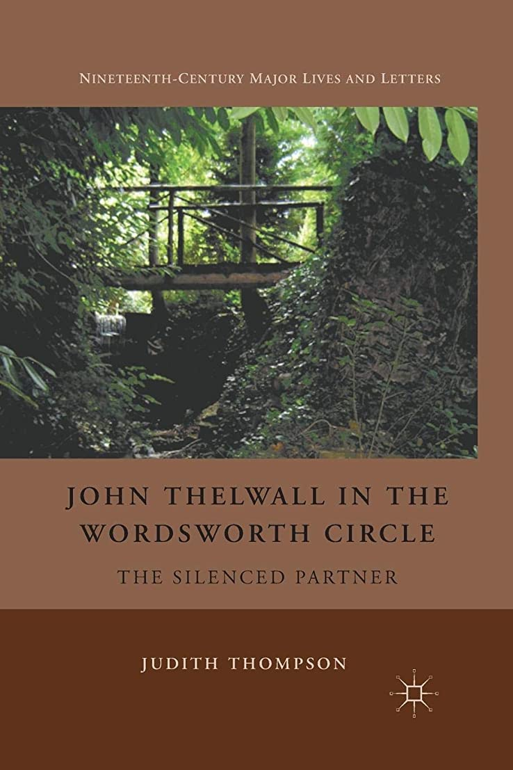 着実に火炎花輪John Thelwall in the Wordsworth Circle: The Silenced Partner (Nineteenth-Century Major Lives and Letters)