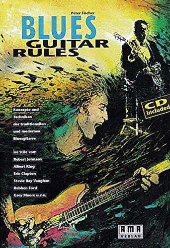 Blues Guitar Rules: Konzepte und Techniken der traditionellen und modernen Bluesgitarre: Konzepte und Techniken der traditionellen und modernen ... Ray Vaughan, Robben Ford, Gary Moore u. v. a
