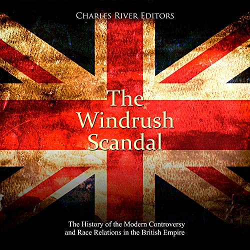 The Windrush Scandal Audiobook By Charles River Editors cover art