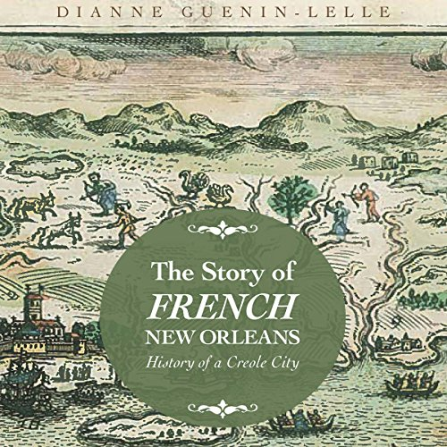 The Story of French New Orleans     History of a Creole City              By:                                                                                                                                 Dianne Guenin-Lelle                               Narrated by:                                                                                                                                 Sally Martin                      Length: 9 hrs and 4 mins     16 ratings     Overall 4.1