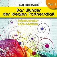 Das Wunder der idealen Partnerschaft: Teil 1 (Lebenspraxis-Live-Seminar) Hörbuch