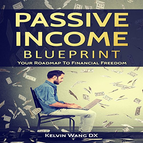 Listen to audiobooks by kelvin wang dx audible passive income blueprint cover art malvernweather Images