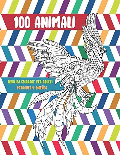 Libri da colorare per adulti - Patrones y Diseños - 100 Animali
