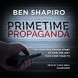 Primetime Propaganda     The True Hollywood Story of How the Left Took over Your TV              Written by:                                                                                                                                 Ben Shapiro                               Narrated by:                                                                                                                                 Chris Abell                      Length: 14 hrs and 24 mins     16 ratings     Overall 4.1