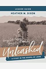 Unleashed - Women's Bible Study Leader Guide: Living Gods Purpose for Your Life With Abandon Paperback