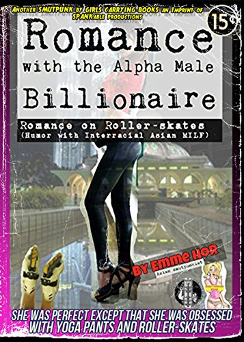 Romance with the Alpha Male Billionaire: Romance on Roller Skates (Humor with Interracial Asian MILF) (Smutpunk on Skates Book 2) (English Edition)