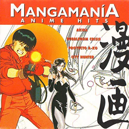 Mangamanía - Anime Hits (From Akira, Bubblegrum Crisis, Project A-Ko And City...