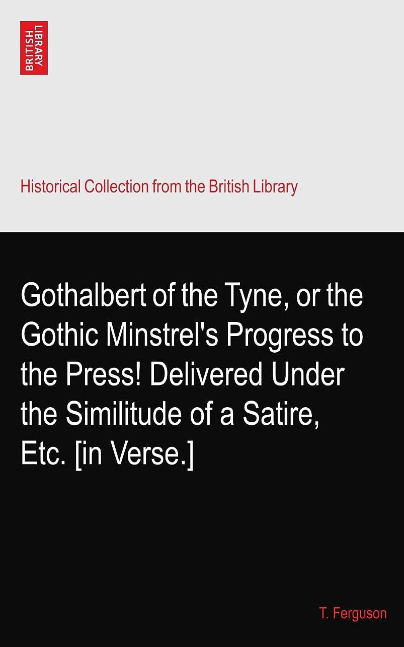 忘れっぽい意図するガロンGothalbert of the Tyne, or the Gothic Minstrel's Progress to the Press! Delivered Under the Similitude of a Satire, Etc. [in Verse.]