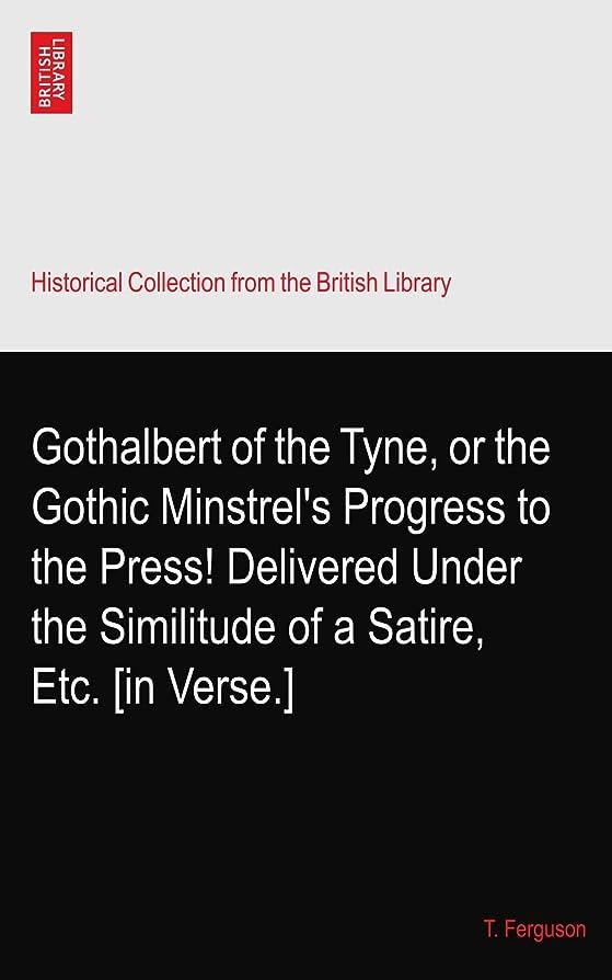 特別にしばしば連帯Gothalbert of the Tyne, or the Gothic Minstrel's Progress to the Press! Delivered Under the Similitude of a Satire, Etc. [in Verse.]