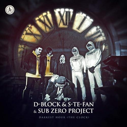 D-Block & S-Te-Fan & Sub Zero Project - Darkest Hour (The Clock)