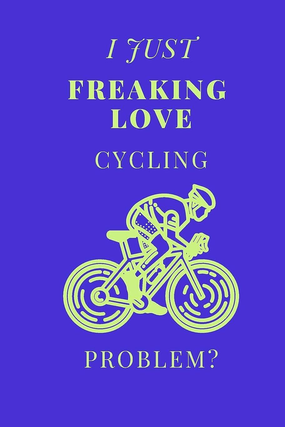 雇う細心のウルルI Just Freaking Love Cycling Problem?: Sports Notebook / Journal (6''x9'')