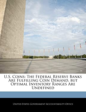 U.S. Coins: The Federal Reserve Banks Are Fulfilling Coin Demand, But Optimal Inventory Ranges Are Undefined