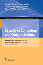 Security in Computing and Communications: 6th International Symposium, SSCC 2018, Bangalore, India, September 19–22, 2018, Revised Selected Papers (Communications ... Computer and Information Science Book 969)