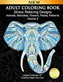 Adult Coloring Book Stress Relieving Designs Animals, Mandalas, Flowers, Paisley Patterns Volume 2: Largest Collection Of Coloring Pages You Love: 1 (Adult Coloring Inspirations)