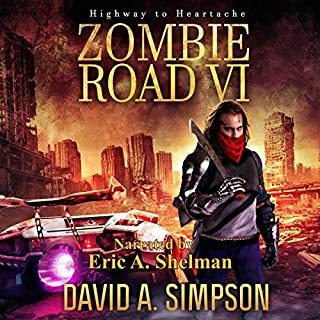 Highway to Heartache     Zombie Road, Book 6              By:                                                                                                                                 David A. Simpson                               Narrated by:                                                                                                                                 Eric A. Shelman                      Length: 10 hrs and 18 mins     2 ratings     Overall 5.0