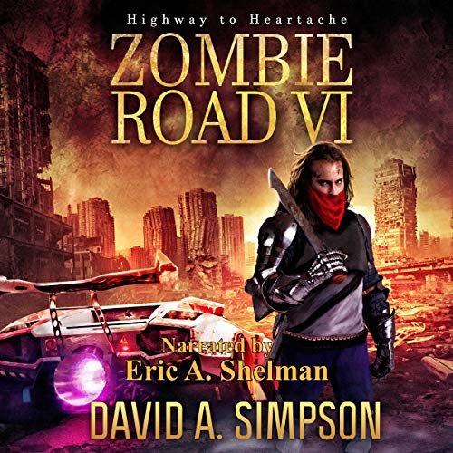 Highway to Heartache     Zombie Road, Book 6              By:                                                                                                                                 David A. Simpson                               Narrated by:                                                                                                                                 Eric A. Shelman                      Length: 10 hrs and 18 mins     113 ratings     Overall 4.7