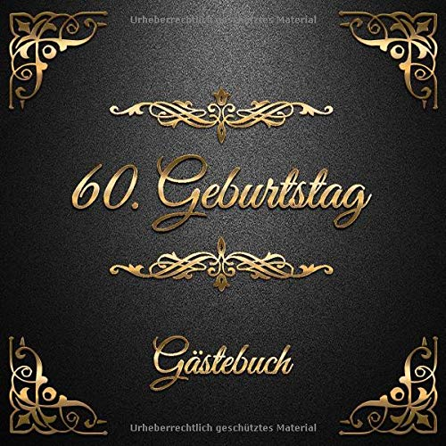 60. Geburtstag: Gästebuch zum Eintragen - schöne Geschenkidee für 60 Jahre im Format: ca. 21 x 21...