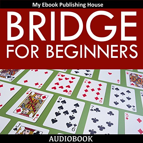 Bridge for Beginners                   By:                                                                                                                                 My Ebook Publishing House                               Narrated by:                                                                                                                                 Matt Montanez                      Length: 54 mins     1 rating     Overall 1.0
