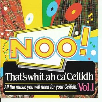 NOO! That's Whit Ah Ca' Ceilidh