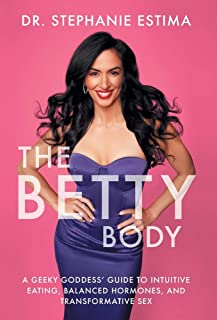 The Betty Body: A Geeky Goddess' Guide to Intuitive Eating, Balanced Hormones, and Transformative Sex