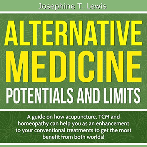 Alternative Medicine - Potentials and Limits     A Guide on How Acupuncture, TCM and Homeopathy Can Help You as an Enhancement to Your Conventional Treatment              By:                                                                                                                                 Josephine T. Lewis                               Narrated by:                                                                                                                                 Cat Dughi                      Length: 30 mins     1 rating     Overall 5.0