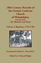 18th Century Records of the German Lutheran Church of Philadelphia, Pennsylvania (St. Michael's and Zion): Volume 2, Baptisms 1770-1786