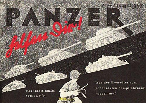 Panzer helfen Dir! Merkblatt 18b/38 Guderian 1944 Was der Grenadier vom gepanzerten Kampffahrzeug wissen muß