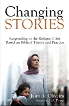 Changing Stories: Responding to the Refugee Crisis Based on Biblical Theory and Practice