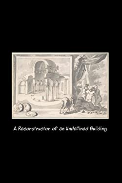 A Reconstructon of an Undefined Building: Journal with fine art; Jan Goeree 1704