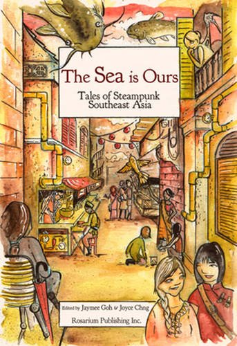 Image of The Sea Is Ours: Tales from Steampunk Southeast Asia