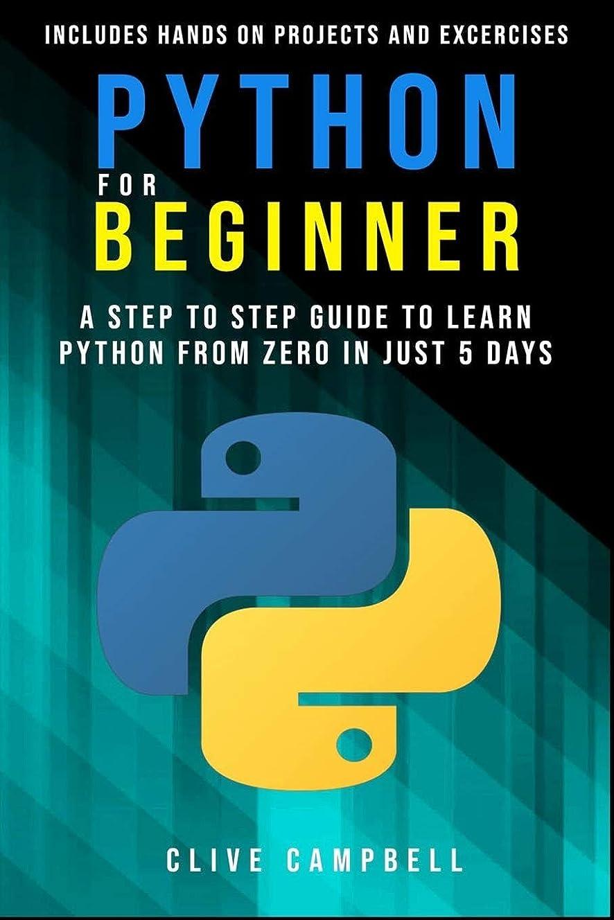 受ける割れ目ヒロイックPython for Beginners: A Step-by-Step Guide to Learn Python from Zero in just 5 Days  Includes Hands-on-Projects and Exercises